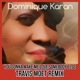 TRAVIS MOET - You gonna make me love somebody else (Travis Moet Remix) Cover Art