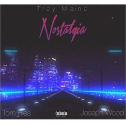 Trey Maine - Nostalgia (Feat Tom Flies & Joseph Wood) Cover Art
