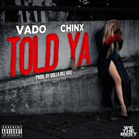 Vado – Told Ya Feat. Chinx (Prod. by Dolla Bill Kidz)