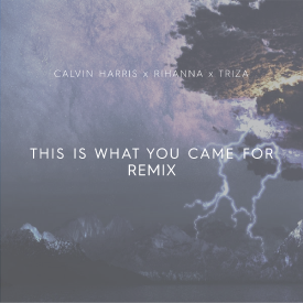 This Is What You Came For (Triza Remix)
