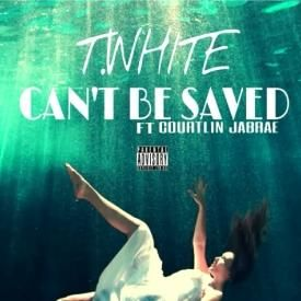 T.White - Cant Be Saved ft Courtlin Jabrae