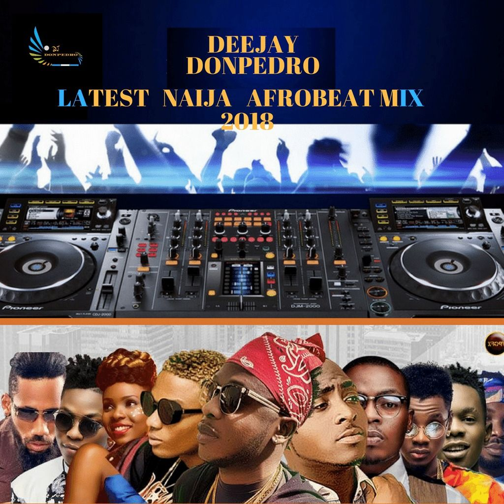 LATEST NAIJA AND GHANA AFROBEAT MIX 2018 by Deejay Donpedro from