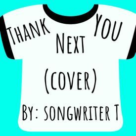 Songwriter T - Thank You Next