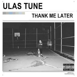 Ulas Tune - Thank Me Later  Cover Art