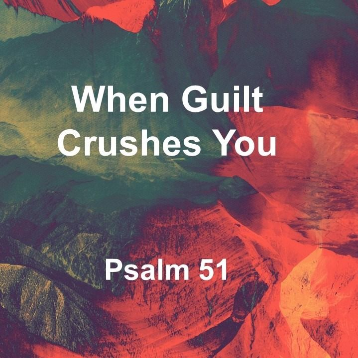When Guilt Crushes You, Psalm 51 (04/14/2019)