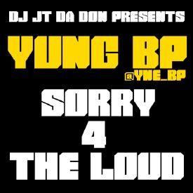 #DJJTDADONEXCLUSIVE - YUNG BP (@YNE_BP) - SORRY 4 THE LOUD
