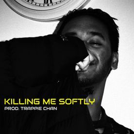 Killing Me Softly (Prod. Trappie Chan)