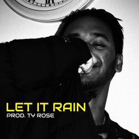 Let It Rain (Prod. Ty Rose)