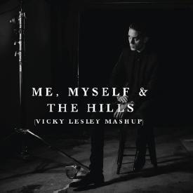 Me Myself & The Hills (Vicky Lesley Mashup)