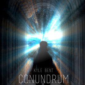 KYLE BENT- Conundrum