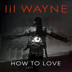 Lil Wayne - How To Love Lyrics