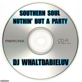 """Southern Soul / R&B Mix - """"Nuthin' But A Party"""" - (Dj WhaltBabieLuv)"""