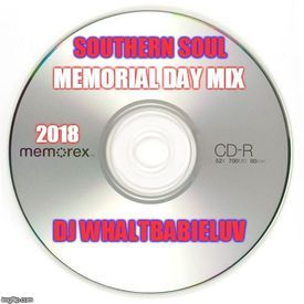 Southern Soul / R&B Memorial Day Mix 2018 (Dj WhaltBabieLuv)