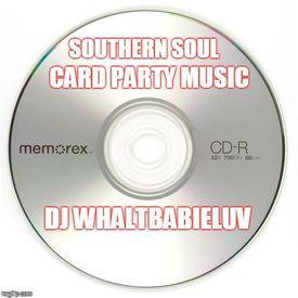 "Southern Soul / R&B Mix - ""Card Party Music"" (Dj WhaltBabieLuv)"