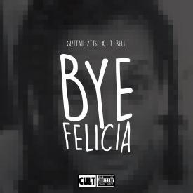 Bye Felicia (feat T-Rell)