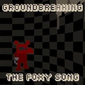 The Foxy Song | Groundbreaking