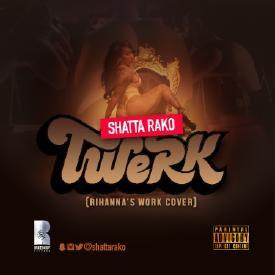 Shasta Rako New Song! #TWERK (Rihanna's Work Cover)