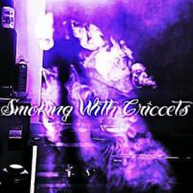 Smoking With Criccets