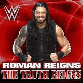 "WWE ""The Truth Reigns Roman Reigns"" Theme Song"