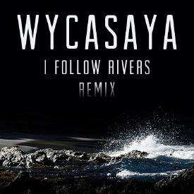 I Follow Rivers (Wycasaya Remix)