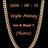 Wyte Money - Im A Real 1 (Wyte Money Remix) Cover Art
