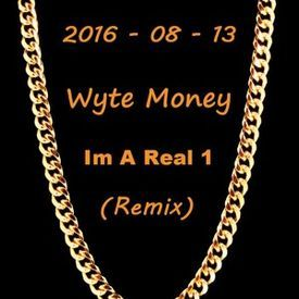 Im A Real 1 (Wyte Money Remix)