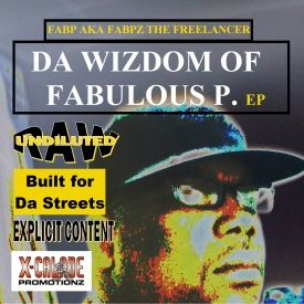 X-Calade Promotionz - Da Wisdom of Fabulous P. Ep - Fabp aka Fabpz the Freelancer Cover Art