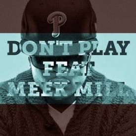Don't Play Ft. Meek Mill