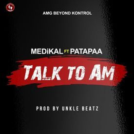 Talk To Am ft. Patapaa (Prod. by Unkle Beatz)