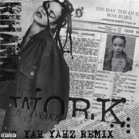 Work Ft. Drake (Yah Yahz Remix)