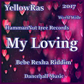 My Loving - 2017 - Oct - 4 - YellowRas - Dancehall - Bebe Rexha Riddim