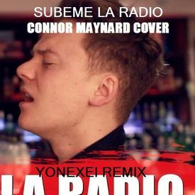 SUBEME LA RADIO [CONNOR MAYNARD COVER] (YONEXEI REMIX)