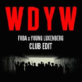 WDYW (Foba & Young Luxenberg Club Edit)