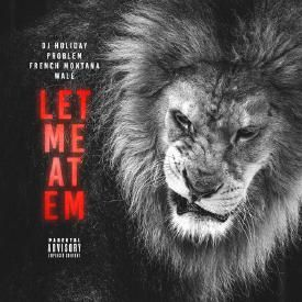 DJ Holiday - Let Me At Em (Feat. Problem, French Montana, & Wale)