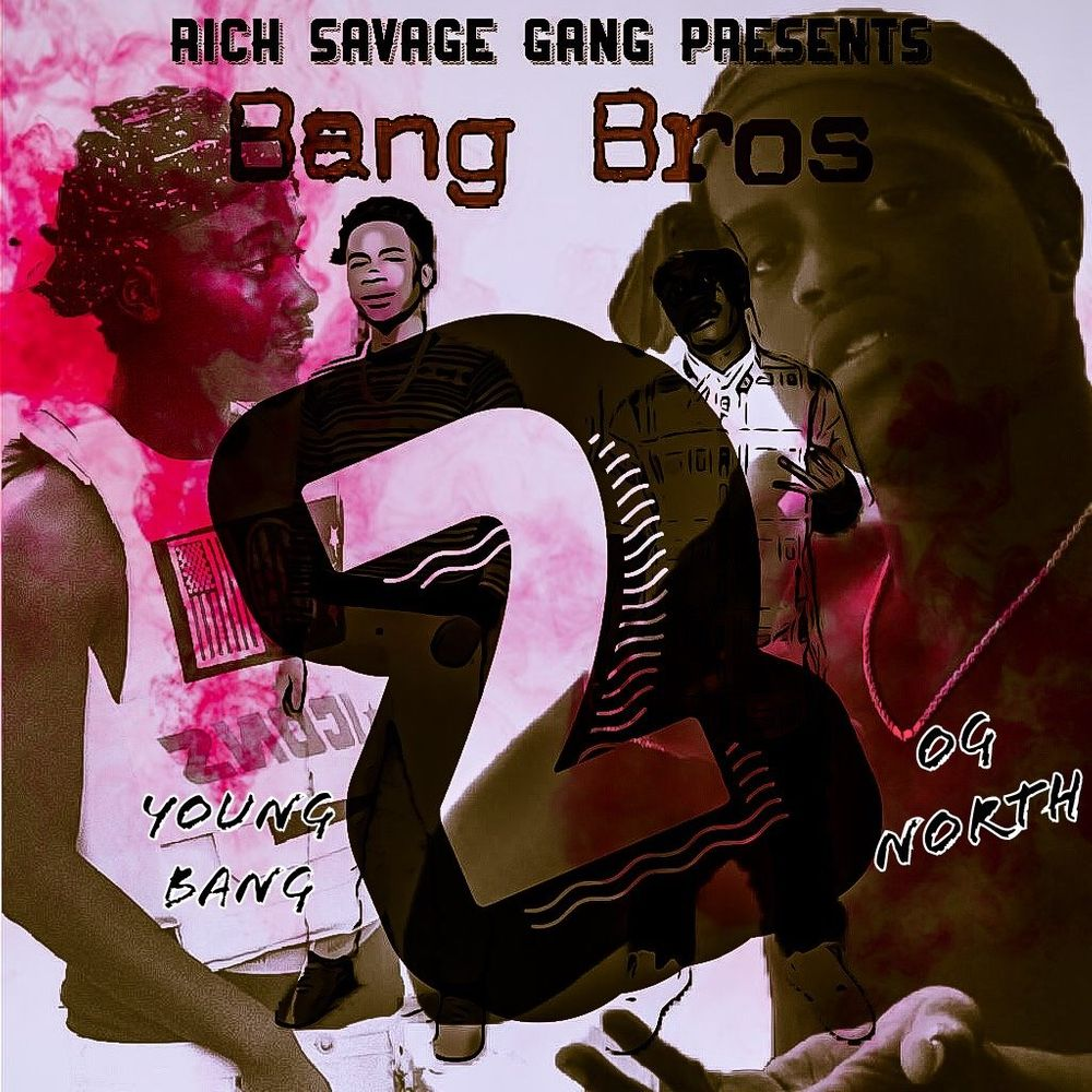 Bangg Bros bang bros 2og north x young bang, from rich savage gang