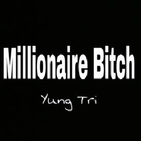 Millionaire Bitch - Yung Tri