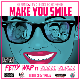 Bleek Blaze ft Fetty Wap - Make You Smile (Prod By Yung Lan)