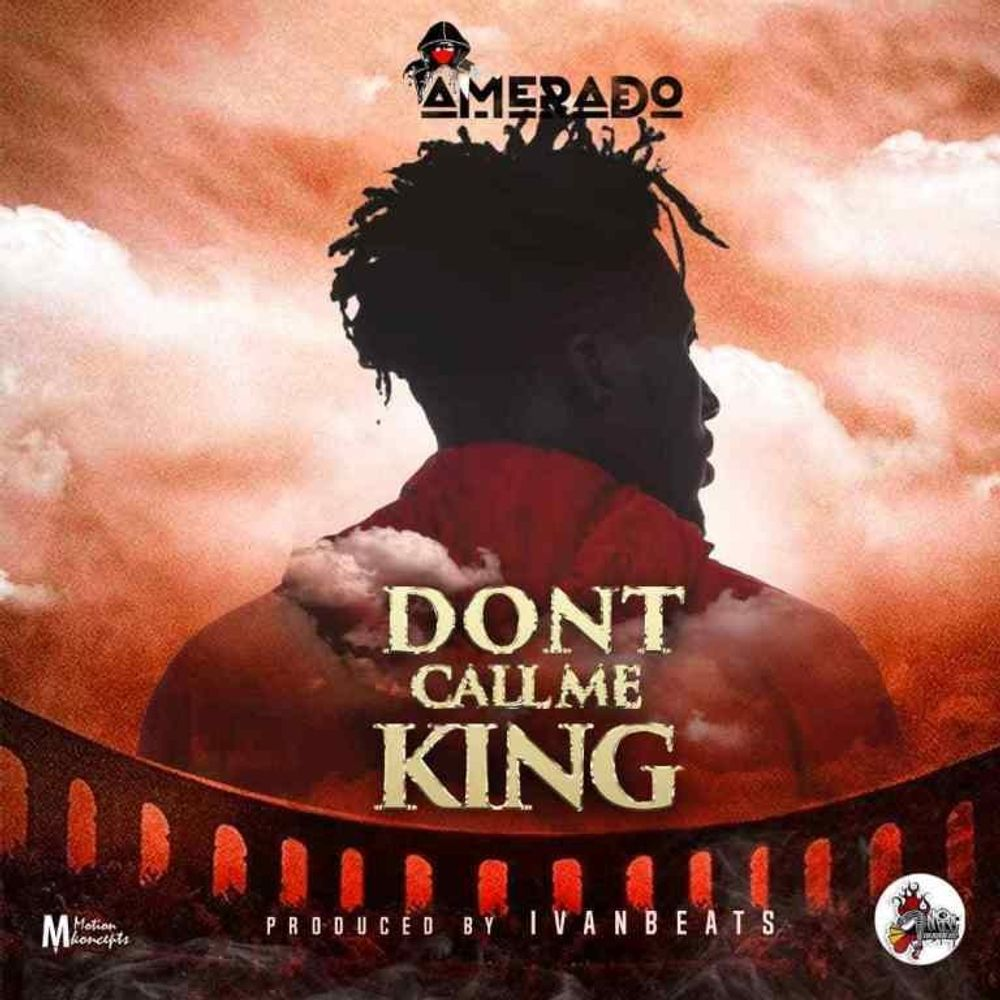 Amerado – Don't Call Me King (Prod  By Ivan Beatz) by