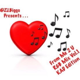 Z.J. BIggs Presents: From Me 2 U - R&B Mix (KAD Edition) Vol. 1
