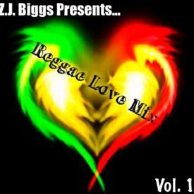 Z.J. Biggs Presents - The Reggae Love Mix Vol. 1